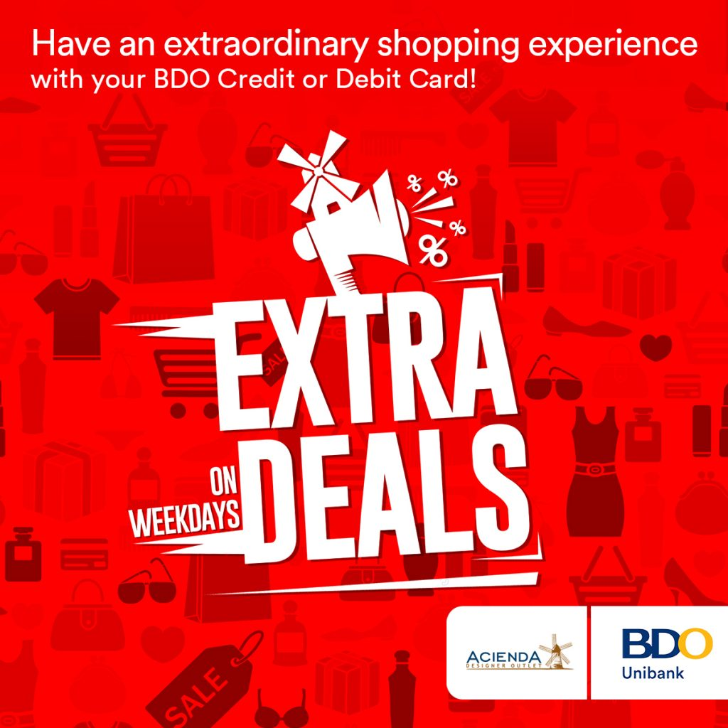Have an extraordinary weekday shopping experience here at Acienda Designer Outlet with your BDO Credit or Debit Card!